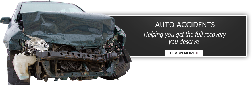 Auto Accidents - Helping you get the full recovery you deserve