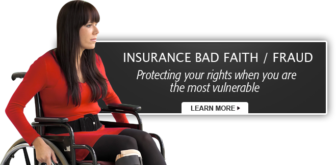 Insurance Bad Faith/Fraud - Protecting your rights when you are the most vulnerable